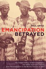 Emancipation Betrayed by Paul Ortiz