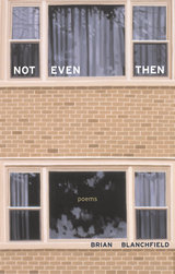 Not Even Then by Brian Blanchfield