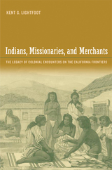 Indians, Missionaries, and Merchants by Kent Lightfoot