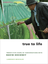 True to Life by Lawrence Weschler