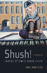 Shush! Growing Up Jewish under Stalin by Emil Draitser