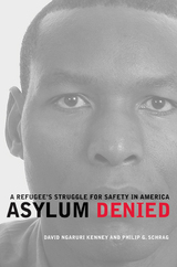 Asylum Denied by David Ngaruri Kenney, Philip Schrag