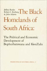 The Black Homelands of South Africa by Jeffrey Butler, Robert I. Rotberg, John Adams