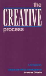 The Creative Process Edited by Brewster Ghiselin