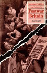 Literature, Politics, and Culture in Postwar Britain by Alan Sinfield