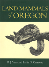 Land Mammals of Oregon by B. J. Verts, Leslie N. Carraway
