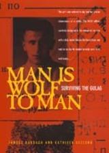 Man Is Wolf to Man by Janusz Bardach, Kathleen Gleeson