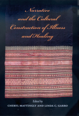 Narrative and the Cultural Construction of Illness and Healing by Cheryl Mattingly, Linda C. Garro