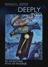 Deeply into the Bone by Ronald L. Grimes