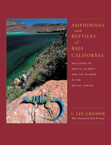 Amphibians and Reptiles of Baja California, Including Its Pacific Islands and the Islands in the Sea of Cortés by L. Lee Grismer