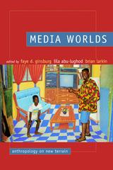 Media Worlds Edited by Faye D. Ginsburg, Lila Abu-Lughod, Brian Larkin