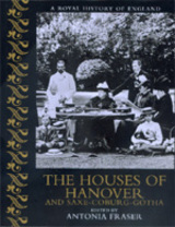 The Houses of Hanover and Saxe-Coburg-Gotha by Antonia Fraser