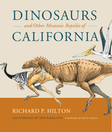 Dinosaurs and Other Mesozoic Reptiles of California by Richard Hilton