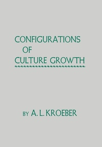 Configurations of Culture Growth by A. L. Kroeber