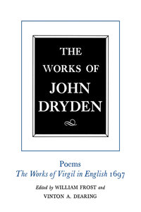 The Works of John Dryden, Volume VI by John Dryden, William Frost, Vinton A. Dearing