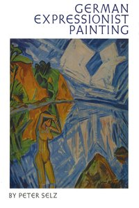 German Expressionist Painting by Peter Selz