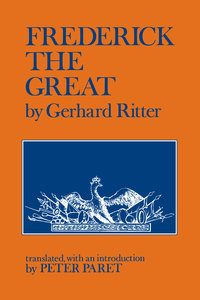 Frederick the Great by Gerhard Ritter
