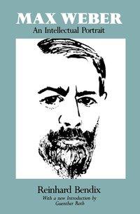 Max Weber by Reinhard Bendix