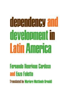 Dependency and Development in Latin America by Fernando Henrique Cardoso, Enzo Faletto