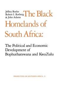The Black Homelands of South Africa by Jeffrey Butler, Robert I. Rotberg, John Adams
