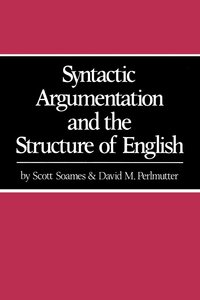 Syntactic Argumentation and the Structure of English by Scott Soames, David M. Perlmutter