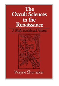 The Occult Sciences in the Renaissance by Wayne Shumaker
