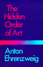 The Hidden Order of Art by Anton Ehrenzweig