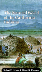 The Natural World of the California Indians by Robert F. Heizer, Albert B. Elsasser