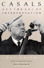 Casals and the Art of Interpretation by David Blum