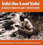 Ishi the Last Yahi Edited by Robert F. Heizer, Theodora Kroeber