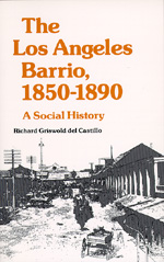 The Los Angeles Barrio, 1850-1890 by Richard Griswold del Castillo