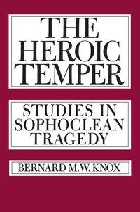 The Heroic Temper by Bernard M. Knox