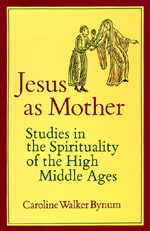 Jesus as Mother by Caroline Walker Bynum