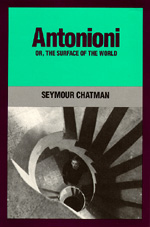 Antonioni, or, The Surface of the World by Seymour Chatman