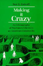 Making It Crazy by Sue E. Estroff