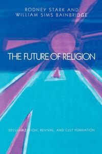 The Future of Religion by Rodney Stark, William Sims Bainbridge