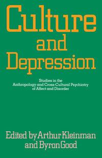 Culture and Depression by Arthur Kleinman, Byron J. Good
