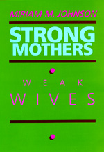 Strong Mothers, Weak Wives by Miriam M. Johnson