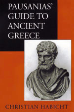 Pausanias' Guide to Ancient Greece by Christian Habicht