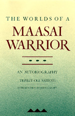The Worlds of a Maasai Warrior by Tepilit Ole Saitoti