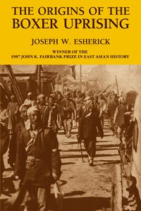 The Origins of the Boxer Uprising by Joseph W. Esherick