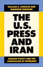 The U.S. Press and Iran by William A. Dorman, Mansour Farhang