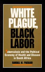 White Plague, Black Labor by Randall M. Packard