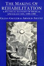 The Making of Rehabilitation by Glenn Gritzer, Arnold Arluke