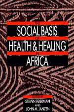 The Social Basis of Health and Healing in Africa by Steven Feierman, John M. Janzen