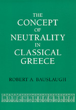 The Concept of Neutrality in Classical Greece by Robert A. Bauslaugh