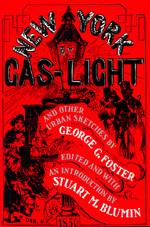 New York by Gas-Light and Other Urban Sketches by George G. Foster, Stuart M. Blumin