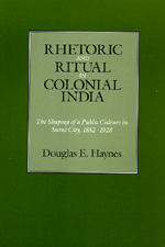 Rhetoric and Ritual in Colonial India by Douglas E. Haynes