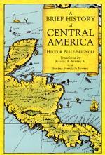 A Brief History of Central America by Hector Perez-Brignoli