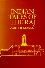 Indian Tales of the Raj by Zareer Masani